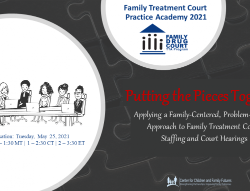 Putting the Pieces Together: Applying a Family-Centered, Problem-Solving Approach to Family Treatment Court Staffing and Court Hearings